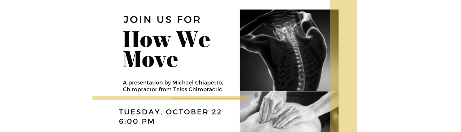 How we move  - an interactive workshop with Chiropractor Michael Chiapetto is on Tuesday, OCtober 22 at 6:00 PM