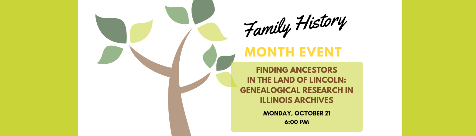 Finding Ancestors in the Land of Lincoln: Genealogical Research in the Illinois Archives on Monday, October 21 at 6:00 PM