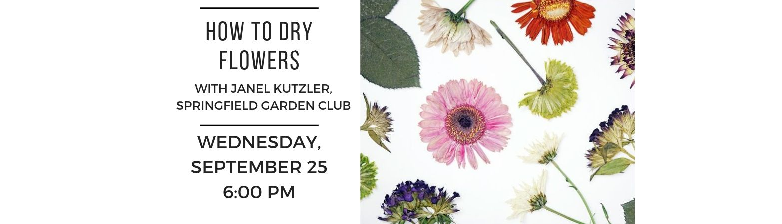 How to dry flowers program with Janel Kutzler on September 25, 2019 at 6:00 PM