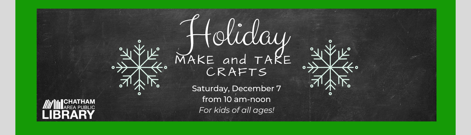 Ad for upcoming Holiday Make and Take Craft event for kids of all ages.